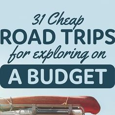 31 Cheap Road Trips You Need To Make If You Want To Explore On A Budget
