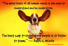 """Today's thought: """"The most basic of all human needs is the need to understand and be understood. The best way to understand people is to listen to them."""" ― Ralph G. Nichols"""