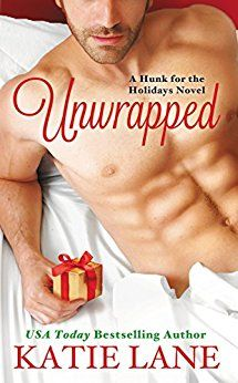 Unwrapped (Hunk for the Holidays Book 3) by Katie Lane.