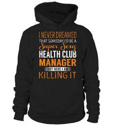 Tshirts  Health Club Manager - Never Dreamed  #customtshirts #shirts #shirtsformen #tshirt #tshirtdesign #tshirtprinting