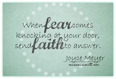 When fear comes knocking at the door, send faith to answer. No worry. No fear Trust in God.