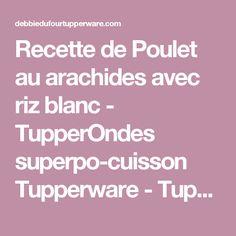 Recette de Poulet au arachides avec riz blanc - TupperOndes superpo-cuisson Tupperware - Tupperware Debbie DufourTupperware Debbie Dufour