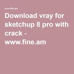Vray Sketchup 8 Pro Crack - losthype