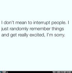 I don't mean to interrupt people (Funny People Pictures) - #excited #interrupt #remember