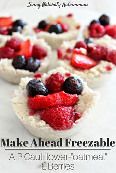 """Freeze Ahead AIP Cauliflower """"Oatmeal"""" & Berries — Living Naturally Autoimmune Autoimmune Paleo, Grain Free, Gluten Free"""