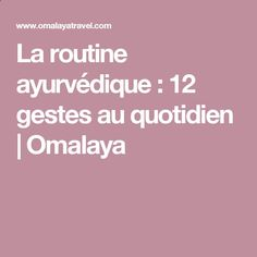La routine ayurvédique : 12 gestes au quotidien | Omalaya Ayurveda, Tai Chi Chuan, Relaxing Yoga, Ayurvedic Medicine, Pitta, Qigong, Natural Treatments, Best Self, Reiki