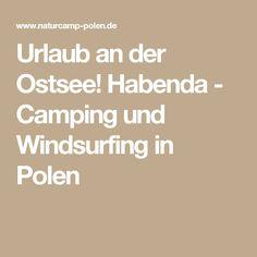 Urlaub an der Ostsee! Habenda - Camping und Windsurfing in Polen