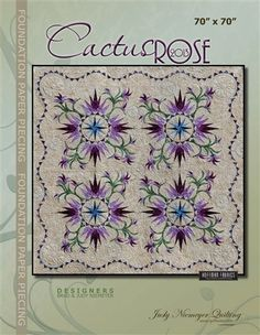"Cactus Rose 2013 - Available from Quiltworx.com - A Judy Niemeyer Quilting Company. Shop for more patterns and quilting supplies on store.quiltworx.com. This pattern makes a 70"" x 70"" quilt, the pattern cost is $48.00."