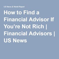How to Find a Financial Advisor If You're Not Rich | Financial Advisors | US News