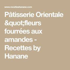 """Pâtisserie Orientale """"fleurs fourrées aux amandes - Recettes by Hanane"""