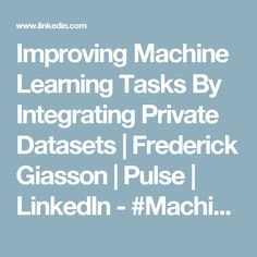 Improving Machine Learning Tasks By Integrating Private Datasets | Frederick Giasson | Pulse | LinkedIn - #MachineLearning #BigData #Ai #DataScience #Analytics