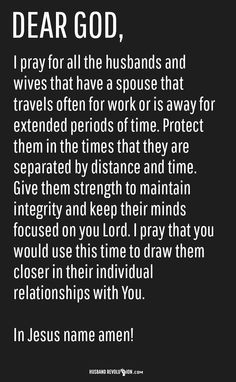 Prayer: For The Traveling Spouse --- Dear Lord, I pray for all the husbands and wives that have a spouse that travels often for work or is away for extended periods of time. Protect them in the times that they are separated by distance and time. Give them strength to maintain integrity and… Read More Here husbandrevolution... #marriage #love