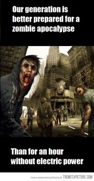 courtesy of generation x, we are zombie prepared!