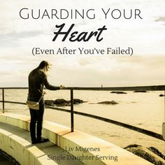 Liv Migenes: Guarding Your Heart (Even After You've Failed)