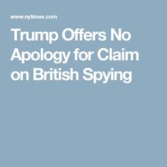 Trump Offers No Apology for Claim on British Spying