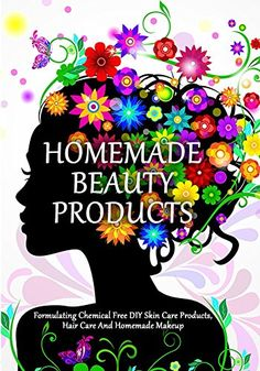Homemade Beauty Products: Formulating Chemical Free DIY Skin Care Products, Hair Care And Homemade Makeup (DIY Makeup And Beauty Products Book 1) by [Grace, Elina]