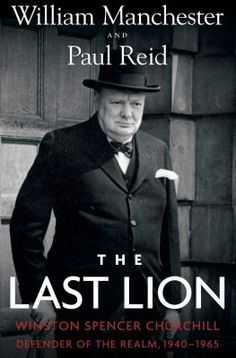 The last lion: Winston Spencer Churchill, defender of the realm, 1940-1965 by William Manchester and Paul Reid