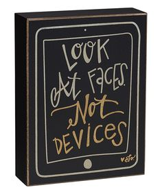 Look at this 'Look at Faces Not Devices' Box Sign on #zulily today!