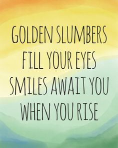 Golden Slumbers watercolor print by Dancing Lily Studio, $20  Golden slumbers fill your eyes,  smiles await you when you rise  -The Beatles
