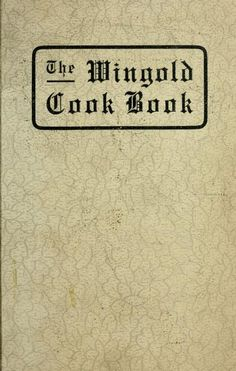 """""""The Wingold Cook Book"""" By Elfrieda Von Rohr Sauer (1916) Published By Jones & Kroeger Company Printers"""