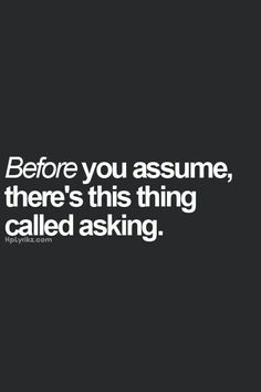 Before you #assume there is this thing called asking #LetsGetWordy