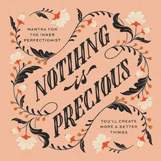 The Perfectionist's Mantra lettering — Nothing is Precious, you'll create more and better things Colleen Tracey feminist illustration Typography Quotes, Typography Inspiration, Typography Letters, Graphic Design Inspiration, Modern Typography, Layout Inspiration, Lightroom, Photoshop, Types Of Lettering