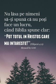 Pot totul intru Hristos care ma intareste! Bless The Lord, Bible Teachings, God Loves Me, Gods Grace, God Jesus, S Word, Quotes About God, True Words, Beautiful Words