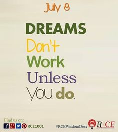 Dreams don't work unless you do. Dream more. Act more.  #rce1001 #dailywisdom #rcewisdomdose #dreams #actions #july #july8