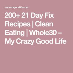 200+ 21 Day Fix Recipes | Clean Eating | Whole30 – My Crazy Good Life