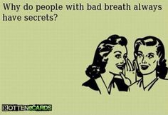 Why do people with bad breath always have secrets? | eCards