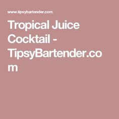 Tropical Juice Cocktail - TipsyBartender.com