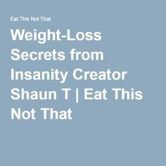 Weight-Loss Secrets from Insanity Creator Shaun T | Eat This Not That