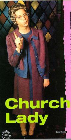 Dana Carvey as...The church lady on SNL