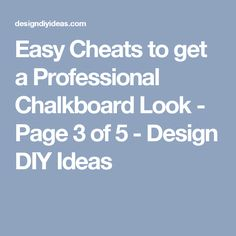 Easy Cheats to get a Professional Chalkboard Look - Page 3 of 5 - Design DIY Ideas