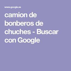 camion de bonberos de chuches - Buscar con Google | https://lomejordelaweb.es/