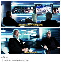 Yes!!!! Finally someone actually gets me! Never thought it would be President Snow, or a fiction character, but you know, I can deal with it.