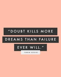 Doubt, Dreams and Failure.
