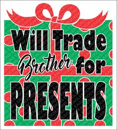 SVG, DXF, EPS Cut File, Will Trade Brother For Presents, Christmas Sayings Svg, Presents Svg, Christmas Svg, Svg Vector File, Svg Design by EagleRockDesigns on Etsy