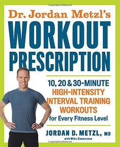 Dr. Jordan Metzl's Workout Prescription: 10, 20 & 30-minute high-intensity interval training workouts for every fitness level >>> Click image to review more details.