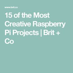 15 of the Most Creative Raspberry Pi Projects | Brit + Co