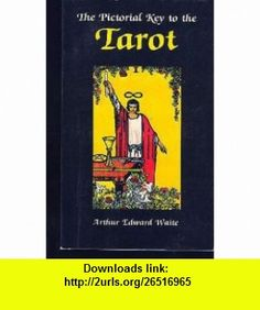 The Pictorial Key to the Tarot Arthur Edward Waite ,   ,  , ASIN: B000DCO92A , tutorials , pdf , ebook , torrent , downloads , rapidshare , filesonic , hotfile , megaupload , fileserve