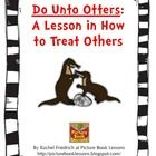 This a list of 6 activity ideas based on the book Do Unto Otters by Laurie Keller. The packet comes with 5 reproducibles to use with the activities...