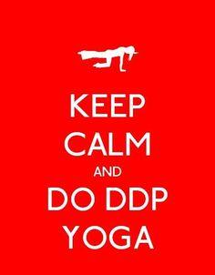 Keep calm and do DDPYoga