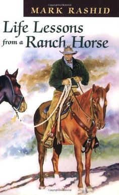 Life Lessons from a Ranch Horse by Mark Rashid,  /