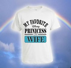 My Favorite Disney Princess Is My Wife Custom T-shirt, print screen T-shirt, Awesome T-shirt for Men, Size S -- 5XL on Etsy, $17.99