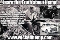Henry Ford initially built his vehicles to run on bio-fuels like Hemp and even built a vehicle using Hemp! He knew the value of Hemp and the benefits it can offer.