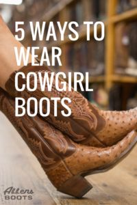 5 Ways to Wear Cowgirl Boots