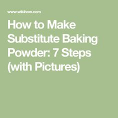 How to Make Substitute Baking Powder: 7 Steps (with Pictures)