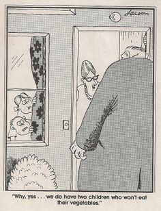 "Gary Larson - The Far Side: ""Why, yes ... we do have two children who won't eat their vegetables."""