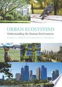 Urban ecosystems : understanding the human environment / Robert A. Francis and Michael A. Chadwick.